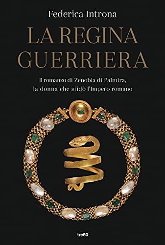 La regina guerriera: Il romanzo di Zenobia di Palmira, la donna che sfidò l'Impero romano di [Federica Introna]