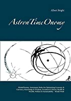 AstronTimeOnomy: GlobalOnomy: Astronomy-Rules for Optimizing Economy & Currency, Knowledge & Wisdom, Freedom & Liberty, Health & Wealth, Welfare & Sustainability - World-Wide