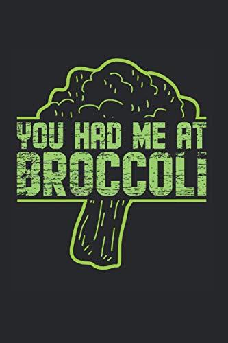 You Had Me at Broccoli | Brokkoli Vegan Veganer Geschenk Notizen: Essenstagebuch Notizbuch A5 120 Seiten liniert