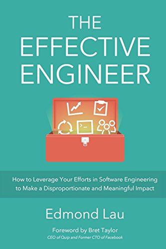 The Effective Engineer: How to Leverage Your Efforts In Software Engineering to Make a Disproportionate and Meaningful I