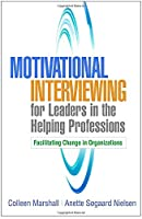 Motivational Interviewing for Leaders in the Helping Professions (Applications of Motivational Interviewing)