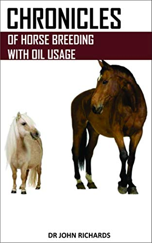 CHRONICLES OF HORSE BREEDING WITH OIL USAGE: A landmark breeding resource for new and seasoned horse owners alike (English Edition)