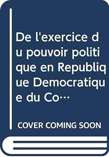 De l'exercice du pouvoir politique en République Démocratique du Congo: Résultat de la démocratie ou de la conséquence de la colonisation
