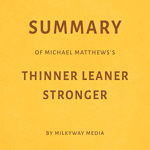 Summary of Michael Matthews's Thinner Leaner Stronger by Milkyway Media                   By:                                                                                                                                 Milkyway Media                               Narrated by:                                                                                                                                 George Drake Jr.                      Length: 21 mins     Not rated yet     Overall 0.0