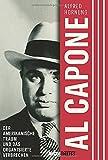 Al Capone. Der amerikanische Traum und das organisierte Verbrechen. Ein radikales und maßloses Leben im Chicago der 1920er-Jahre. Warum der Mythos um den legendären Gangster bis heute lebendig ist.