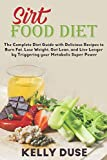 Sirt Food Diet: The complete Diet Guide with Delicious Recipes to Burn Fat, Lose Weight, Get Lean, and Live Longer by Triggering your Metabolic Super Power
