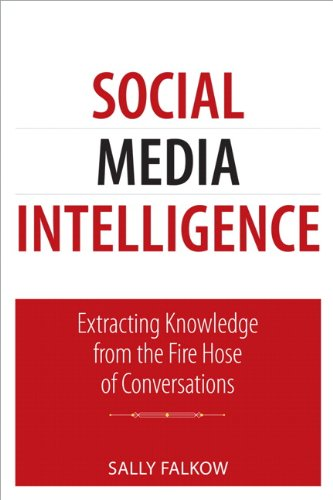 Social Media Intelligence: Extracting Knowledge from the Fire Hose of Conversations (Que Biz-Tech)