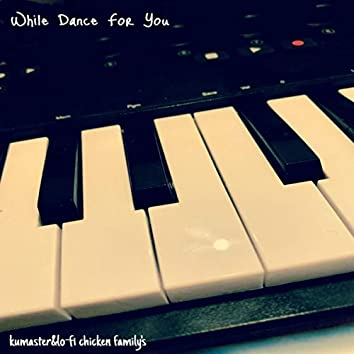 While Dance For You