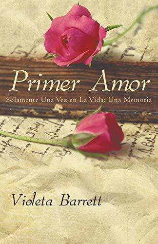 Book: Primer Amor - Solamente una vez en la vida - Una Memoria (Spanish Edition) by Violeta Barrett
