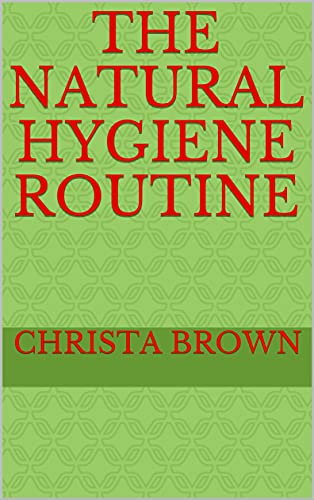 The Natural Hygiene Routine (English Edition)