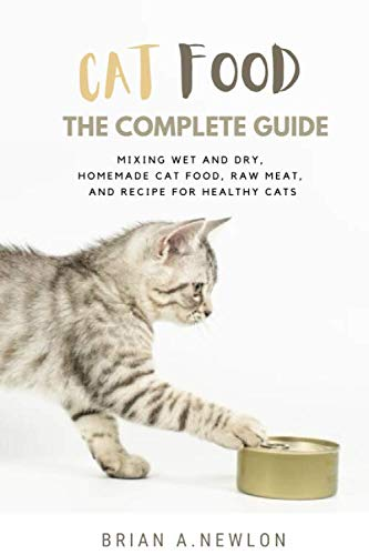 Cat Food: The Complete Guide - Mixing wet and dry, Homemade...