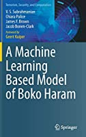 A Machine Learning Based Model of Boko Haram (Terrorism, Security, and Computation)