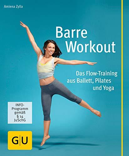 Barre Workout: Das Flow-Training aus Ballett, Pilates und Yoga (GU Multimedia Körper, Geist & Seele)