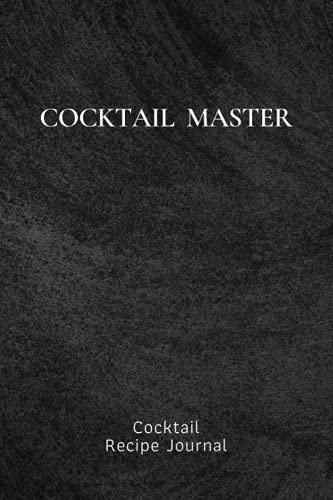 Cocktail Master : Cocktail Recipe Journal, Record Favorite Recipes Ingredients Organizer Drinks Rating Tasting Journal (Beverages & Cocktails Book): ... Journal a place to record your recipe.