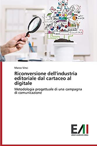Riconversione dell'industria editoriale dal cartaceo al digitale: Metodologia progettuale di una campagna di comunicazione
