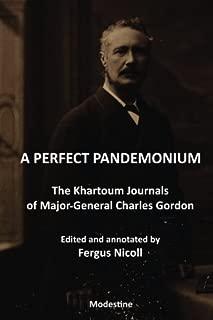 A Perfect Pandemonium: The Khartoum Journal of Maj.-Gen. Charles Gordon