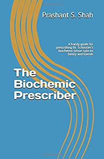 The Biochemic Prescriber: A handy guide for prescribing Dr. Schuessler's biochemic tissue salts to family and friends