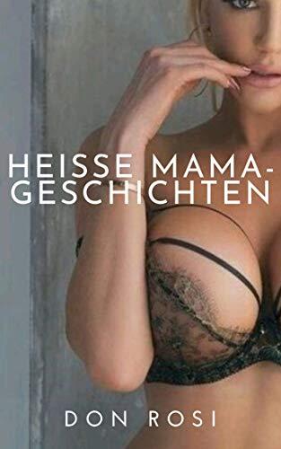 Heisse Mama-Geschichten: Gute Geschichten. Nur für 18+