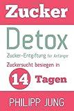 Zucker-Detox: Zucker-Entgiftung für Anfänger – Zuckersucht besiegen in 14 Tagen und Gewicht...
