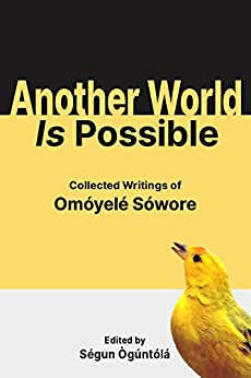 Another World Is Possible: Collected Writings of Omóyelé Sówore by [Omóyelé Sówore, Ségun Ògúntólá ]