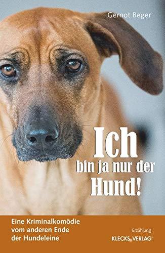 Ich bin ja nur der Hund!: Eine Kriminalkomödie vom anderen Ende der Hundeleine