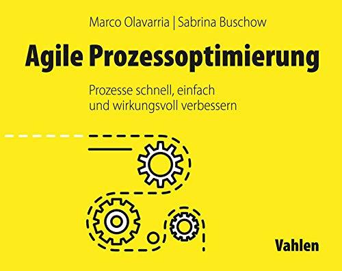 Agile Prozessoptimierung: Prozesse schnell, einfach und wirkungsvoll verbessern