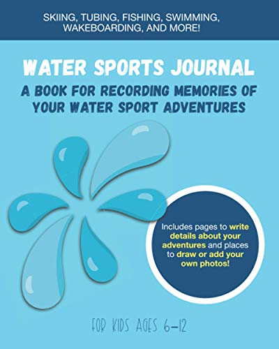 Water Sports Journal: A Book for Recording Memories of Your Water Sports Adventures: A great gift for any child who enjoys boating, water skiing, ... fishing, riding a waverunner, and more!