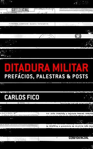 Ditadura militar: prefácios, palestras & posts