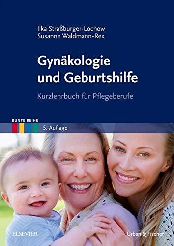Gynäkologie und Geburtshilfe: Kurzlehrbuch für Pflegeberufe (Bunte Reihe)
