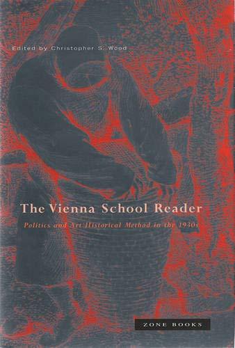 Vienna School Reader: Politics and Art Historical Method in the 1930s (Zone Books)