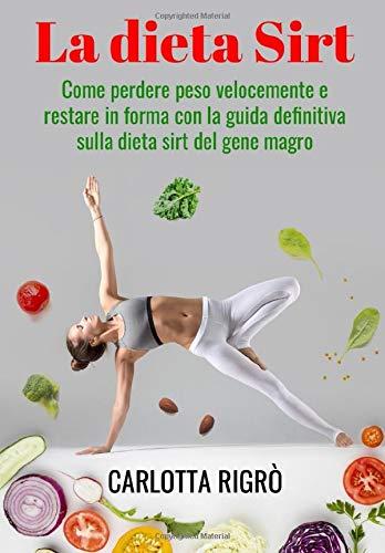 DIETA SIRT; Come perdere peso velocemente e restare in forma con la guida definitiva sulla dieta sirt del genere magro