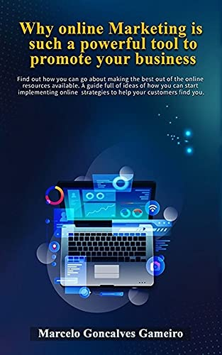 Why online marketing is such a powerful tool to promote your business.: Find out how you can go about making the best out of the online resources available. ... ideas of how you can start (English Edition)