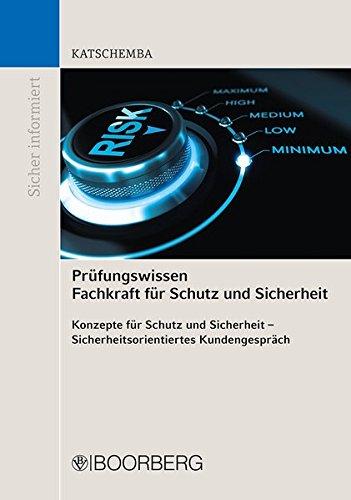 Prüfungswissen Fachkraft für Schutz und Sicherheit: Konzepte für Schutz und Sicherheit - Sicherheitsorientiertes Kundengespräch (Sicher informiert)