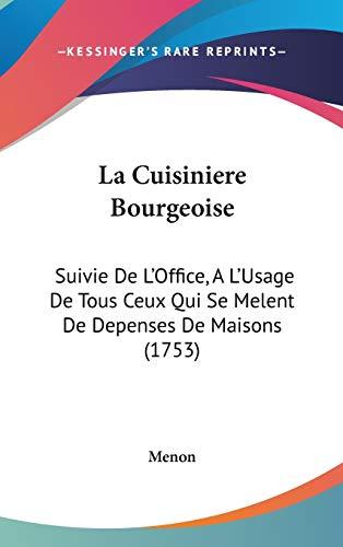 La Cuisiniere Bourgeoise: Suivie De LOffice, A LUsage De Tous Ceux Qui Se Melent De Depenses De Maisons (1753)