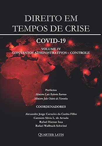 Direito Em Tempos De Crise – Covid 19 – Volume 4; Administrativo E Controle