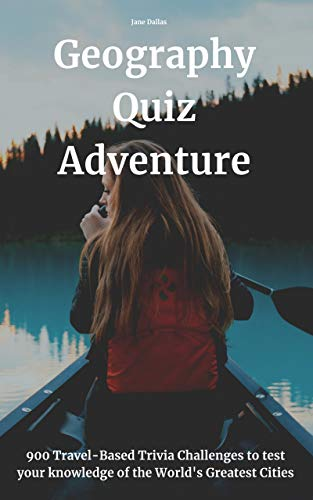 Geography Quiz Adventure: 900 Travel-Based Trivia Challenges to test your knowledge of the World's Greatest Cities (Geography Trivia: Cities Book 7) (English Edition)