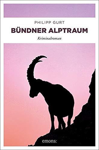 Bündner Alptraum: Kriminalroman (Bündner Krimi)