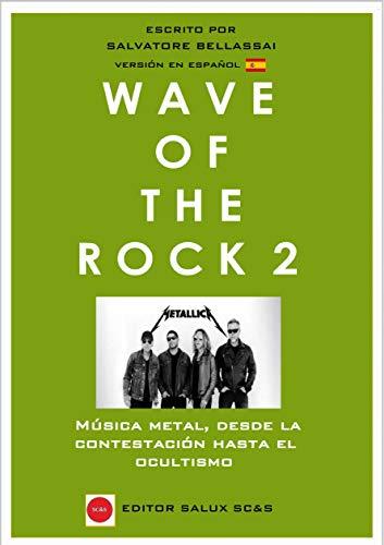 Wave Of The Rock 2: Música metal, desde la contestación hasta el ocultismo. (Spanish Edition)