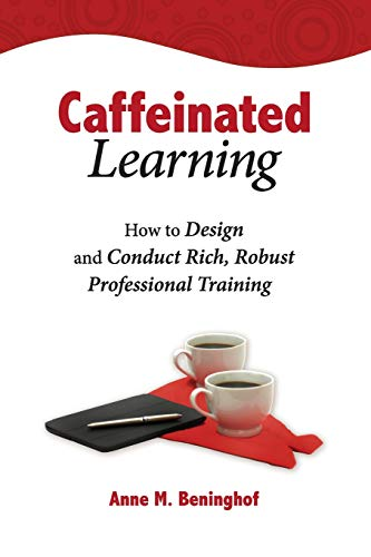 Caffeinated Learning: How to Design and Conduct Rich, Robust Professional Training