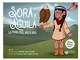 """Sora y el Águila: La tribu del Arco Iris: """"Cuando tu corazón habla, todo está bien"""". Un cuento sobre la conexión con la VIDA y la NATURALEZA"""