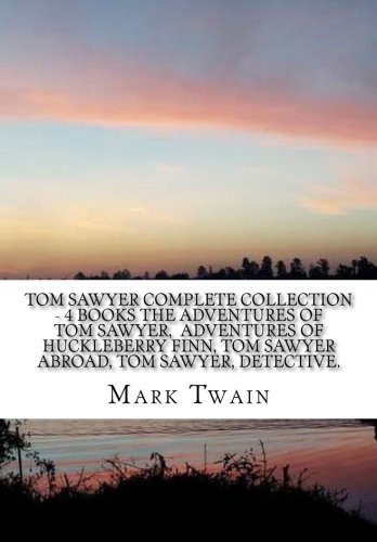 Download Tom Sawyer Complete Collection: The Adventures of Tom Sawyer/Adventures of Huckleberry Finn/Tom Sawyer Abroad/Tom Sawyer, Detective 1539468577