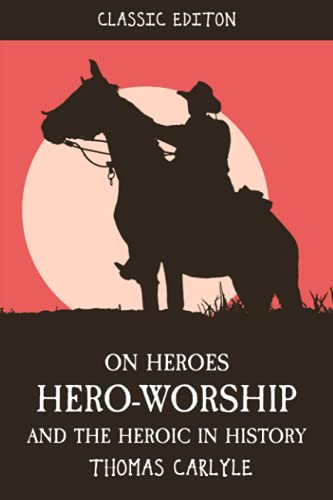ON HEROES, HERO-WORSHIP AND THE HEROIC IN HISTORY: With original illustrations