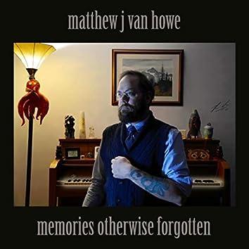 Memories Otherwise Forgotten