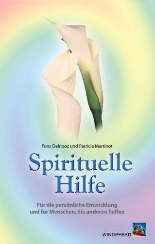 Spirituelle Hilfe: Für die persönliche Hilfe und für Menschen, die anderen helfen