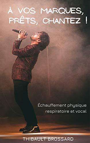 À vos marques, prêts, chantez !: Échauffement physique respiratoire et vocal (French Edition)