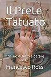 Il Prete Tatuato: L'inizio di tutto a partire da Te...
