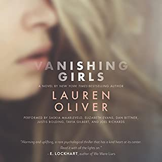 Vanishing Girls                   By:                                                                                                                                 Lauren Oliver                               Narrated by:                                                                                                                                 Saskia Maarleveld,                                                                                        Elizabeth Evans,                                                                                        Dan Bittner,                   and others                 Length: 9 hrs and 40 mins     290 ratings     Overall 4.0