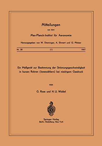 Ein Messgerät zur Bestimmung der Strömungsgeschwindigkeit in Kurzen Rohren ( Ionenzählern ) Bei Niedrigem Gasdruck (Mitteilungen aus dem Max-Planck-Institut für Aeronomie) (German Edition)