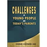 CHALLENGES OF YOUNG PEOPLE AND TODAY'S PARENTS: (A clarion call to preserve the family progeny) (English Edition)