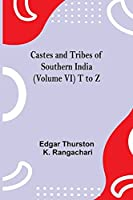Castes And Tribes Of Southern India (Volume Vi) T To Z
